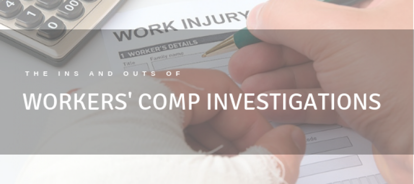 The Ins and Outs of Workers' Compensation Investigations