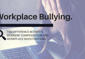 Workplace Bullying: The difference between Workers' Compensation and Workplace Investigations